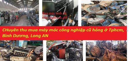 Đơn vị chuyên đơn vị chuyên thu mua máy móc, dây chuyền sản xuất hỏng ở tại Tp HCM, Bình Dương, Long An, Vũng Tàu
