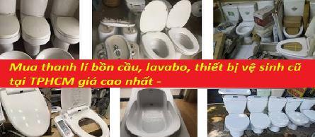 Đơn vị thu mua bàn cầu thiết bị vệ sinh cũ ở tại tphcm giá cao