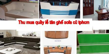 Đơn vị chuyên thu mua thanh lý quấy lễ tân cũ, ghế Sofa cũ giá cao nhất tphcm