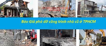 Báo giá chọn gói dịch vụ tháo phá dỡ công trình nhà ở cũ ở tại Tp.HCM