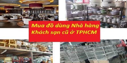 Địa chỉ thu mua đồ thiết bị nhà hàng, khách sạn với giá cao ở tại tphcm