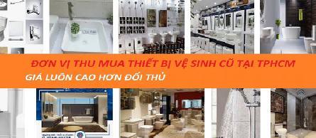 Thu mua thanh lý thiết bị vệ sinh cũ ở tại TPHCM